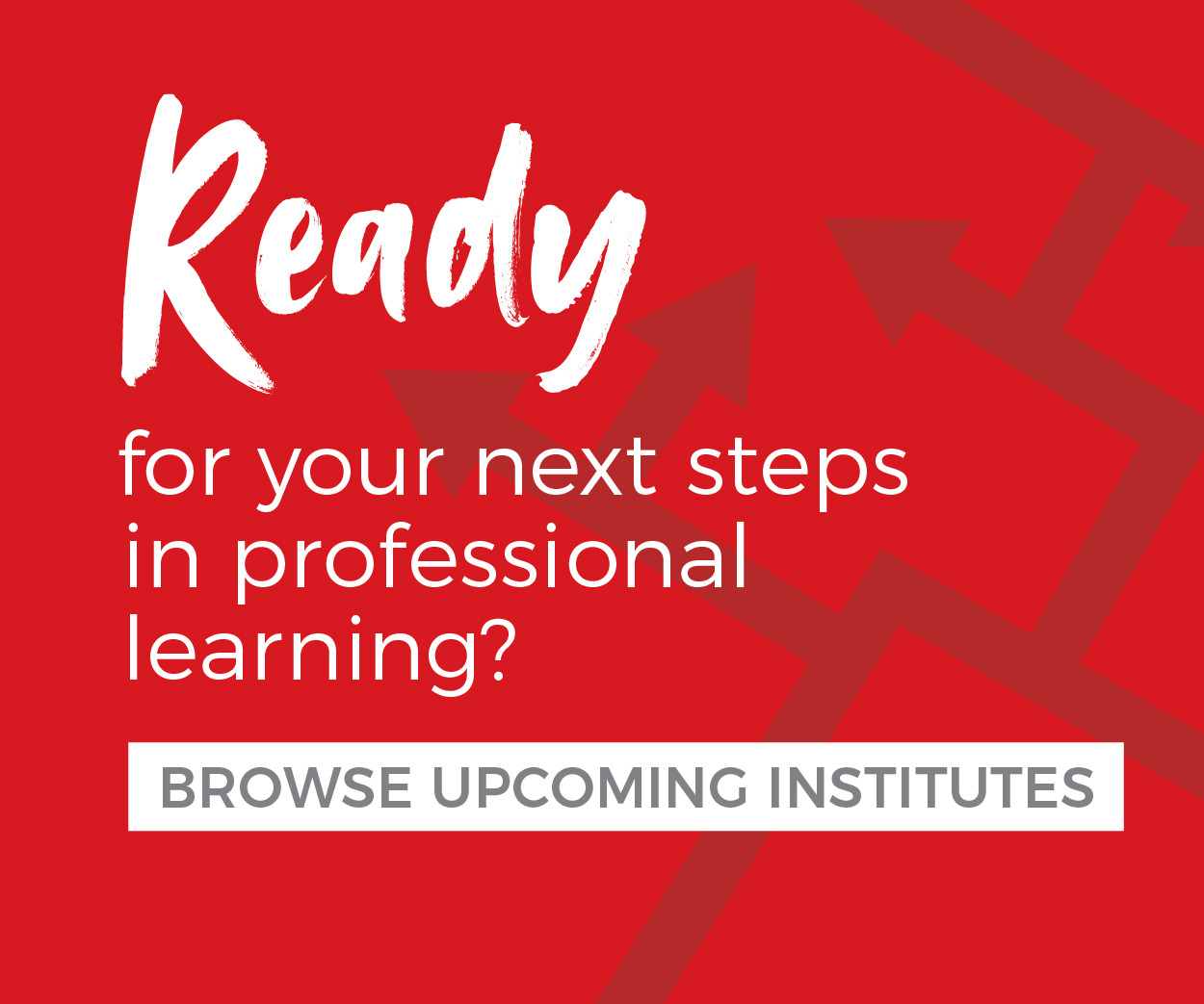 Ready to take the next step in professional learning? Browse upcoming institutes