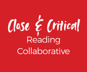 Close & Critical Reading Collaborative Case Study